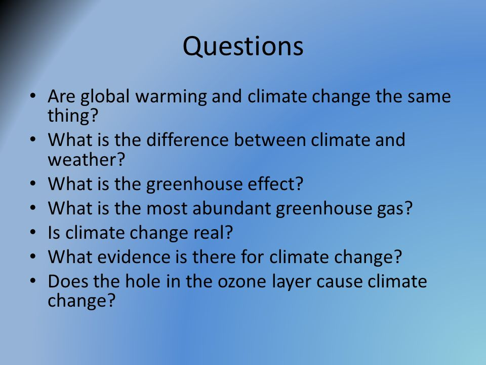 Questions Are global warming and climate change the same thing