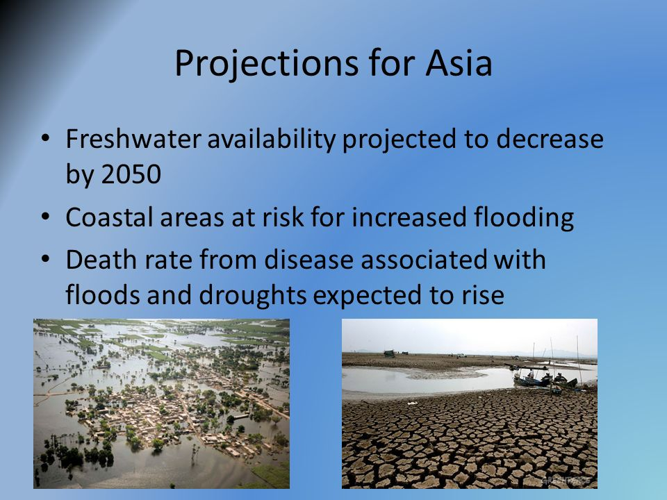 Projections for Asia Freshwater availability projected to decrease by Coastal areas at risk for increased flooding.