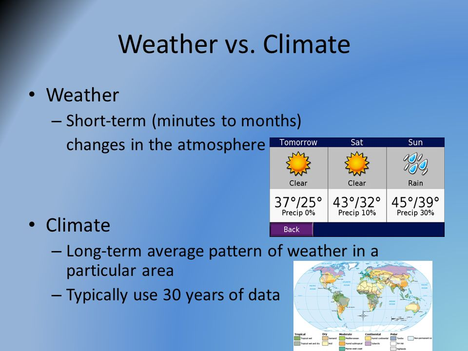 Weather vs. Climate Weather Climate Short-term (minutes to months)