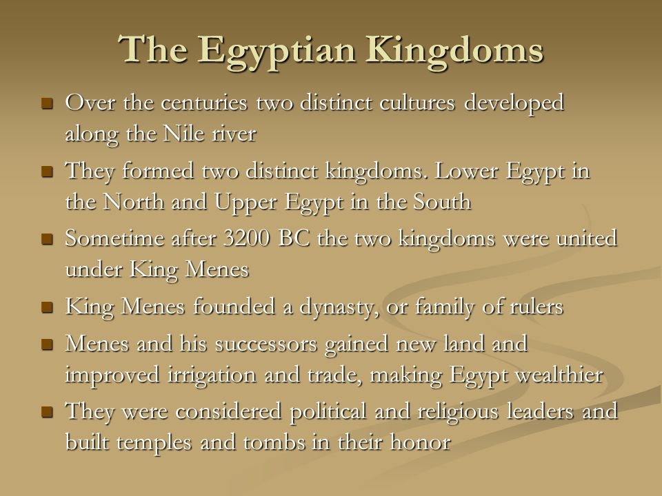 The Egyptian Kingdoms Over the centuries two distinct cultures developed along the Nile river.