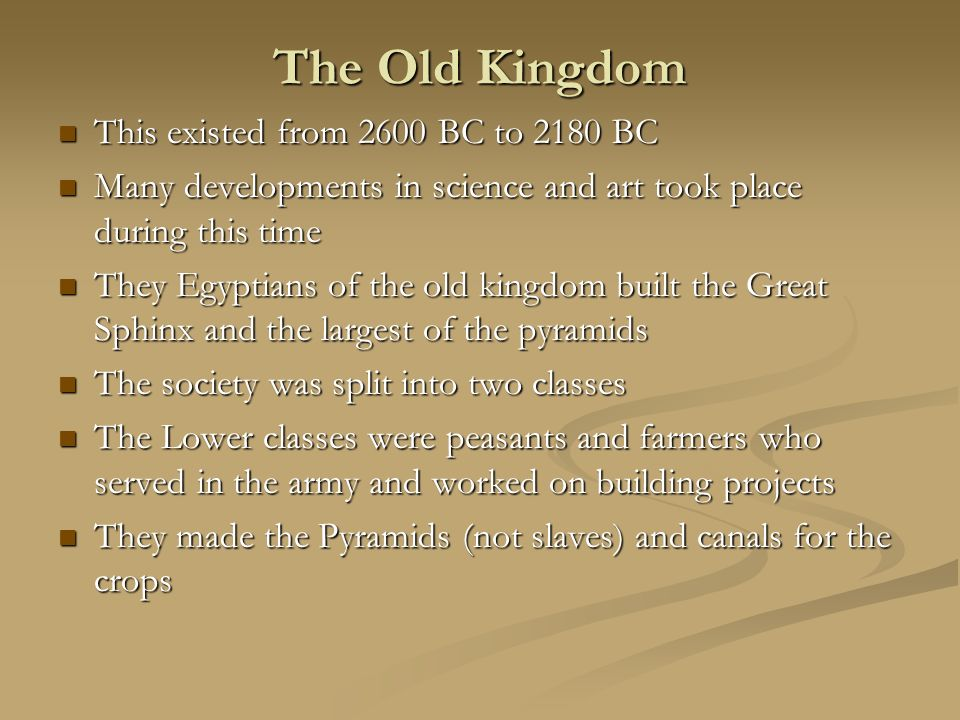 The Old Kingdom This existed from 2600 BC to 2180 BC
