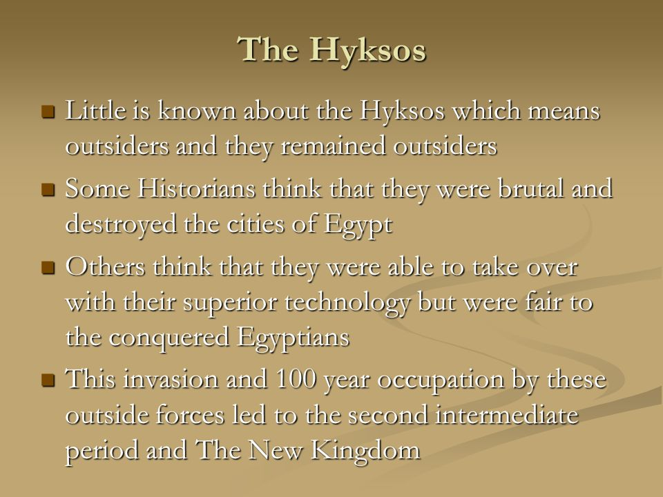 The Hyksos Little is known about the Hyksos which means outsiders and they remained outsiders.