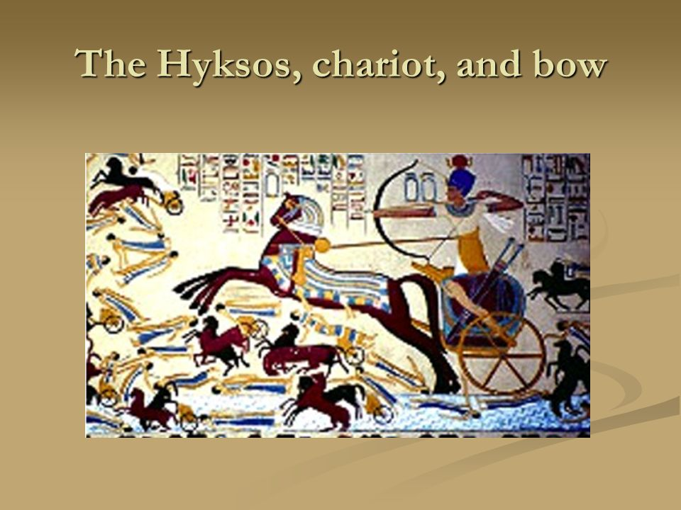 The Hyksos, chariot, and bow
