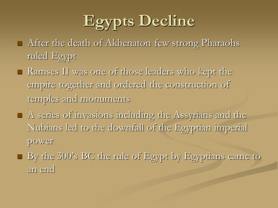 Egypts Decline After the death of Akhenaton few strong Pharaohs ruled Egypt.