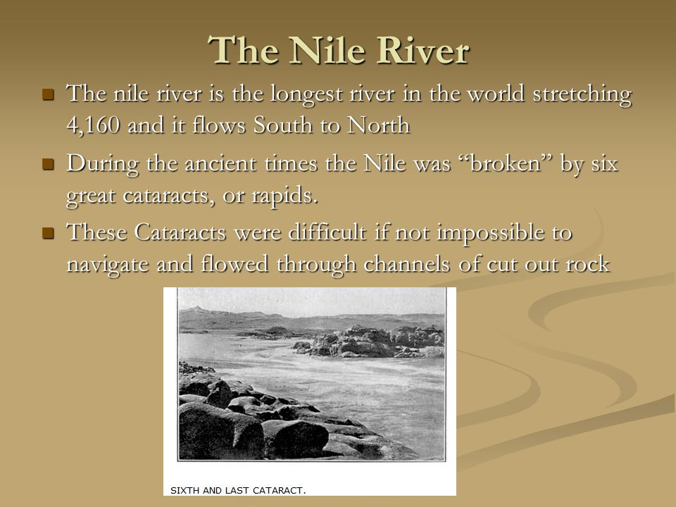 The Nile River The nile river is the longest river in the world stretching 4,160 and it flows South to North.