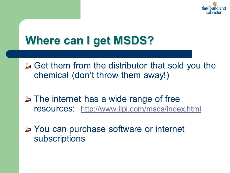 Where can I get MSDS Get them from the distributor that sold you the chemical (don't throw them away!)