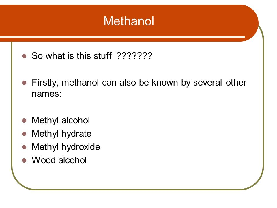 Methanol So what is this stuff