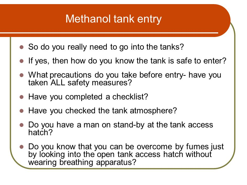 Methanol tank entry So do you really need to go into the tanks
