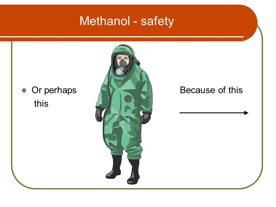 Methanol - safety Or perhaps this Because of this