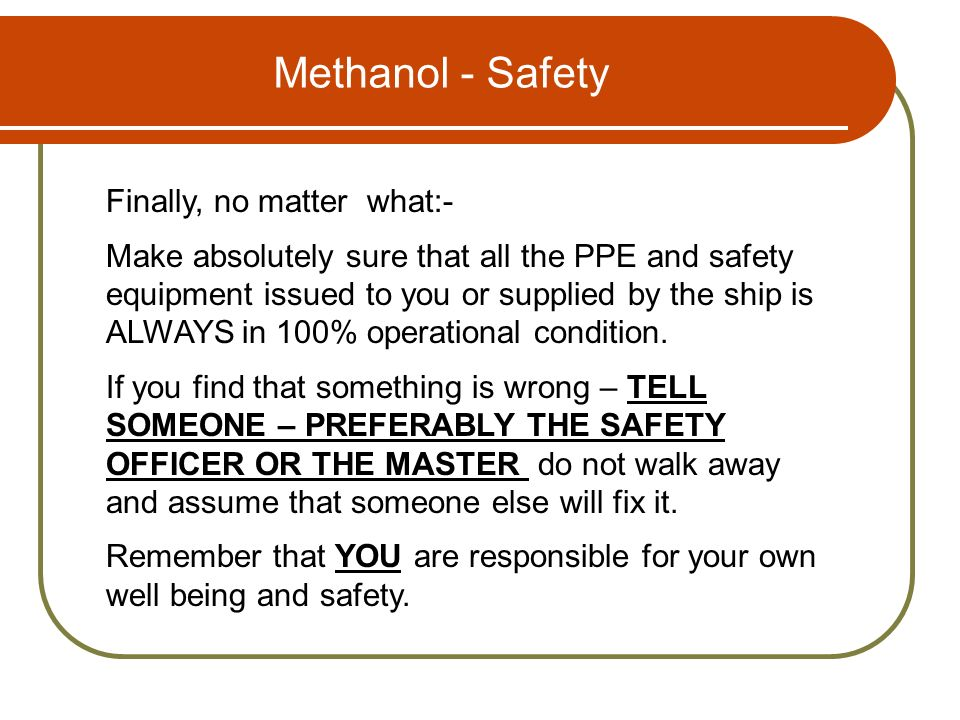 Methanol - Safety Finally, no matter what:-