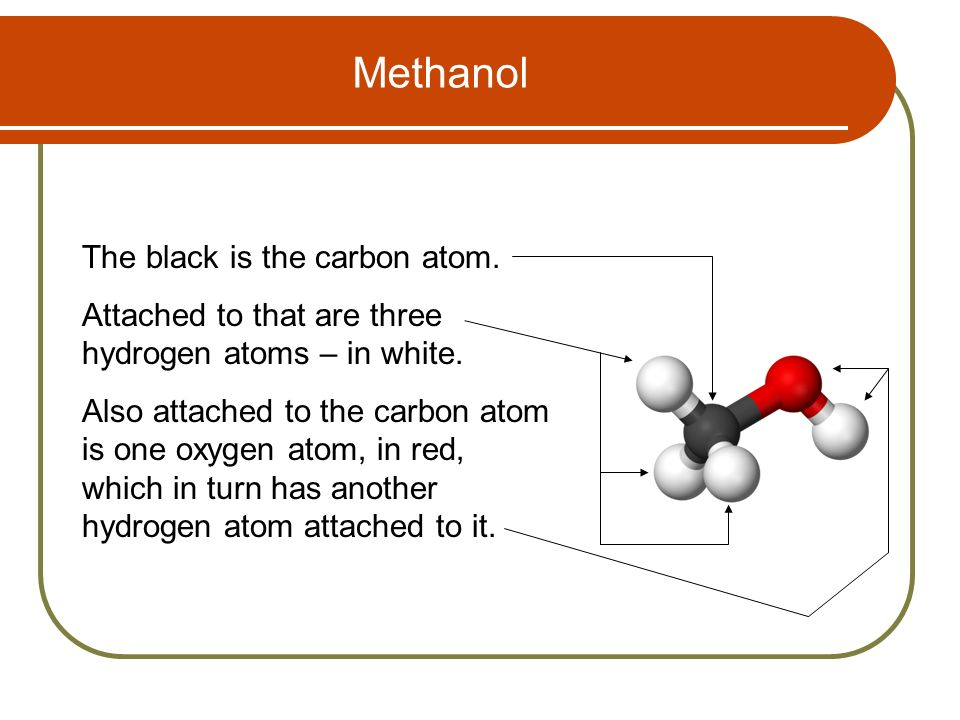 Methanol The black is the carbon atom.