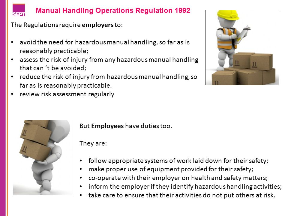 manual handling operations regulations Manual handling operations regulations 1992 manual handling operations and regulations these set specific legal requirements to ensure that employees undertake manual handling operations at work and avoid the risk of injury.