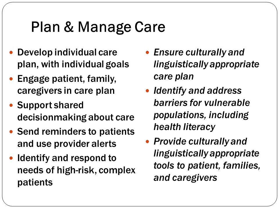 Plan & Manage Care Develop individual care plan, with individual goals