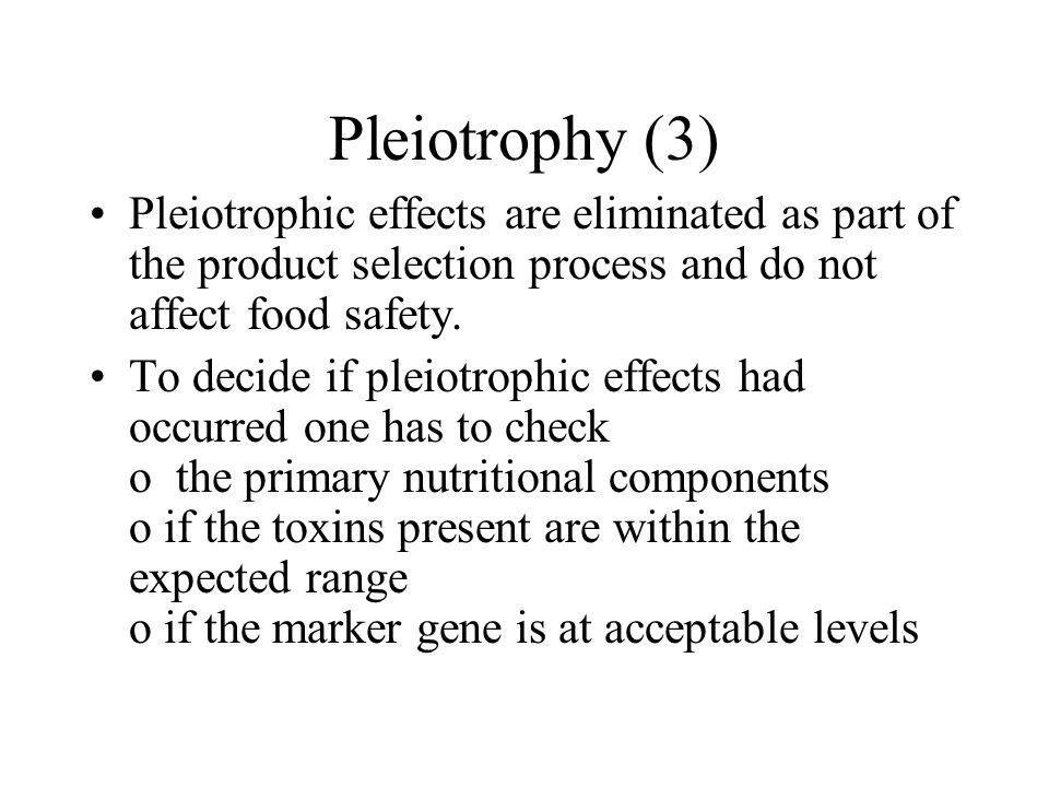 Pleiotrophy (3) Pleiotrophic effects are eliminated as part of the product selection process and do not affect food safety.