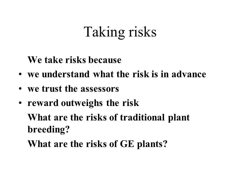 Taking risks We take risks because