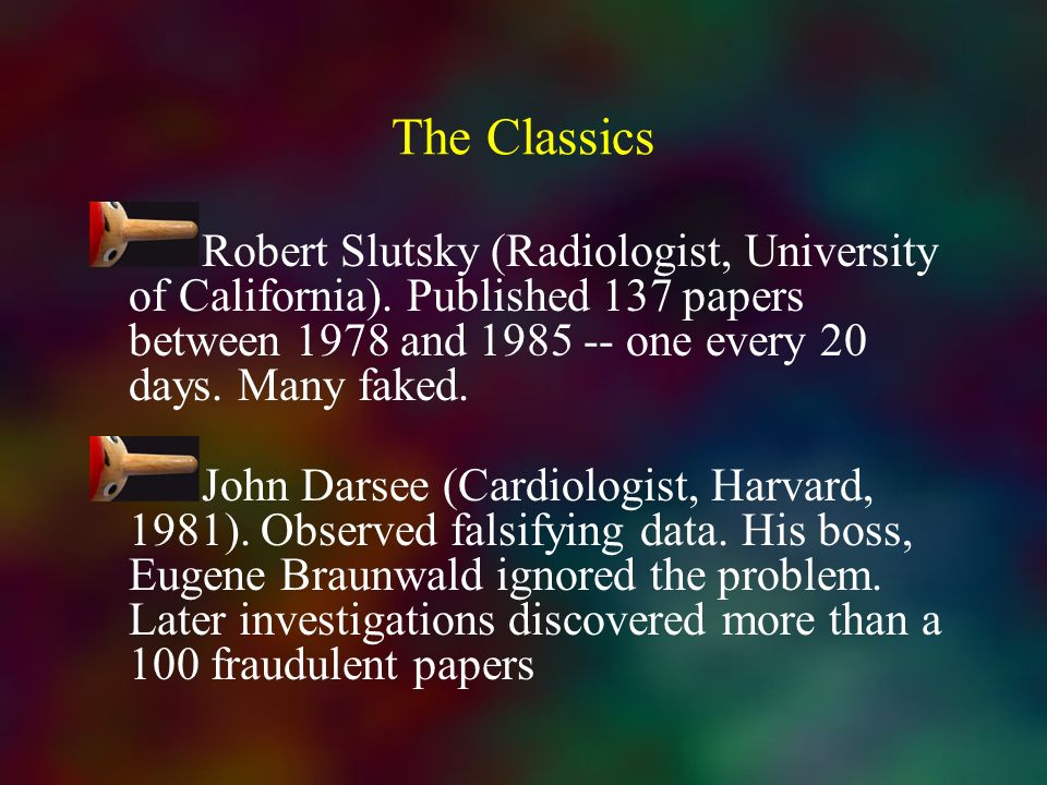The Classics Robert Slutsky (Radiologist, University of California). Published 137 papers between 1978 and one every 20 days. Many faked.