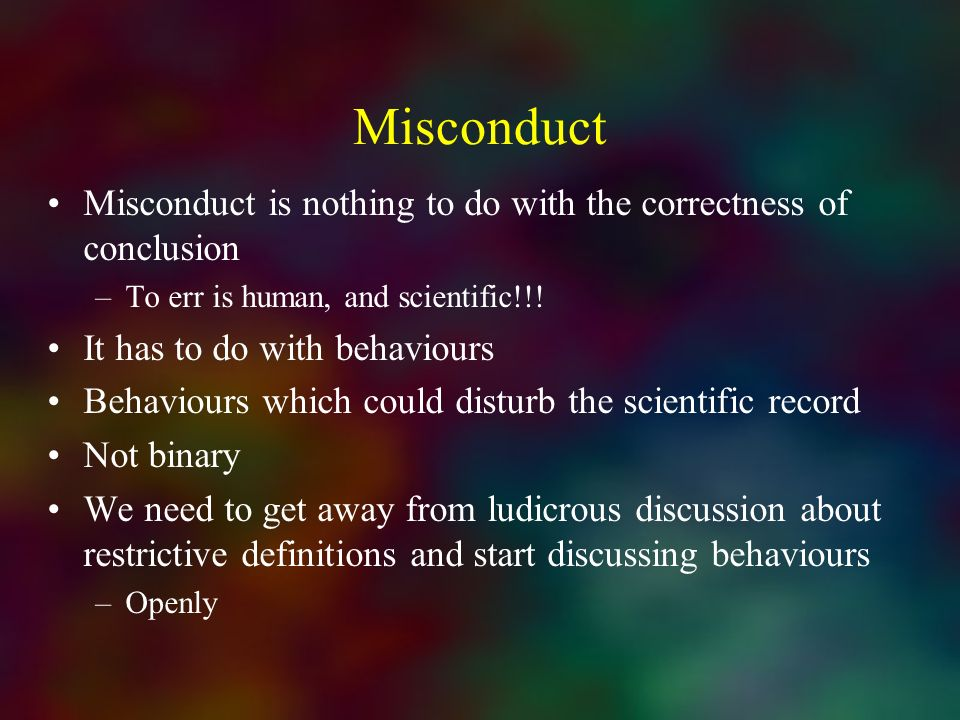 Misconduct Misconduct is nothing to do with the correctness of conclusion. To err is human, and scientific!!!