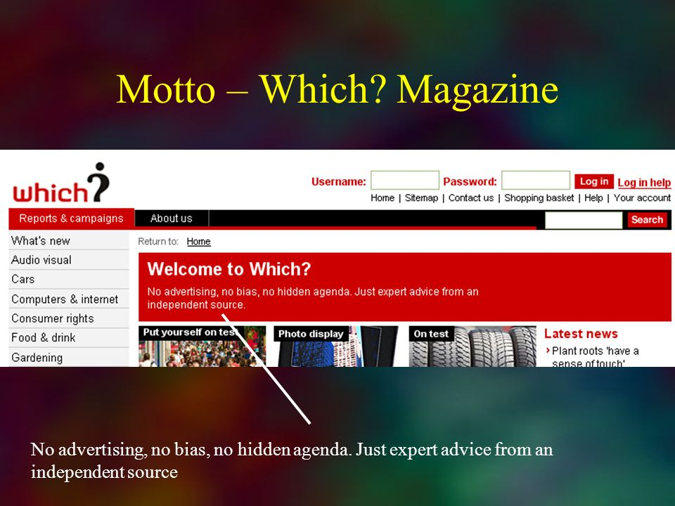 Motto – Which. Magazine No advertising, no bias, no hidden agenda.