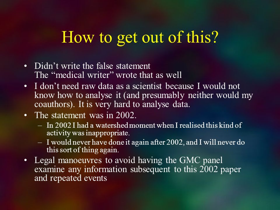 How to get out of this Didn't write the false statement The medical writer wrote that as well.