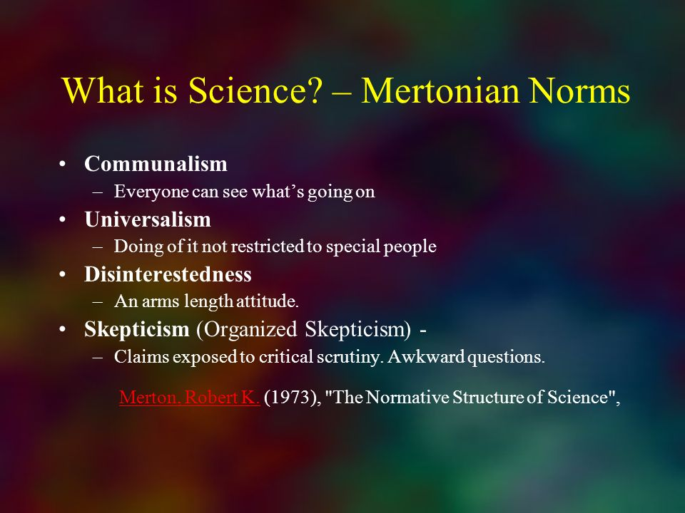 What is Science – Mertonian Norms
