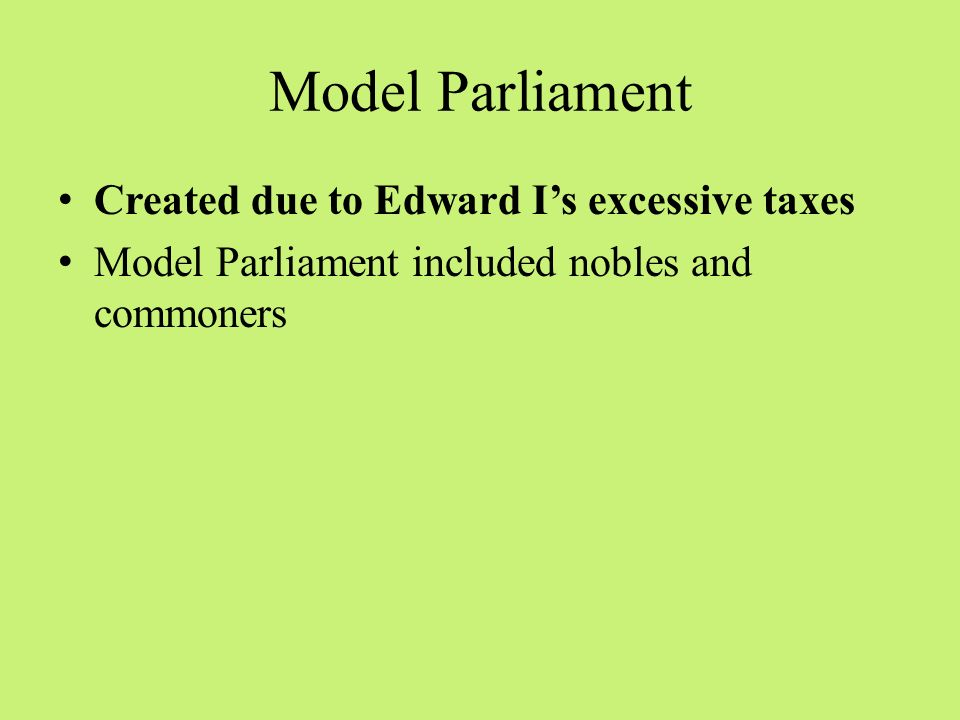 Model Parliament Created due to Edward I's excessive taxes