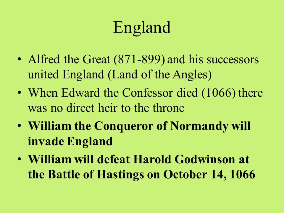 England Alfred the Great ( ) and his successors united England (Land of the Angles)
