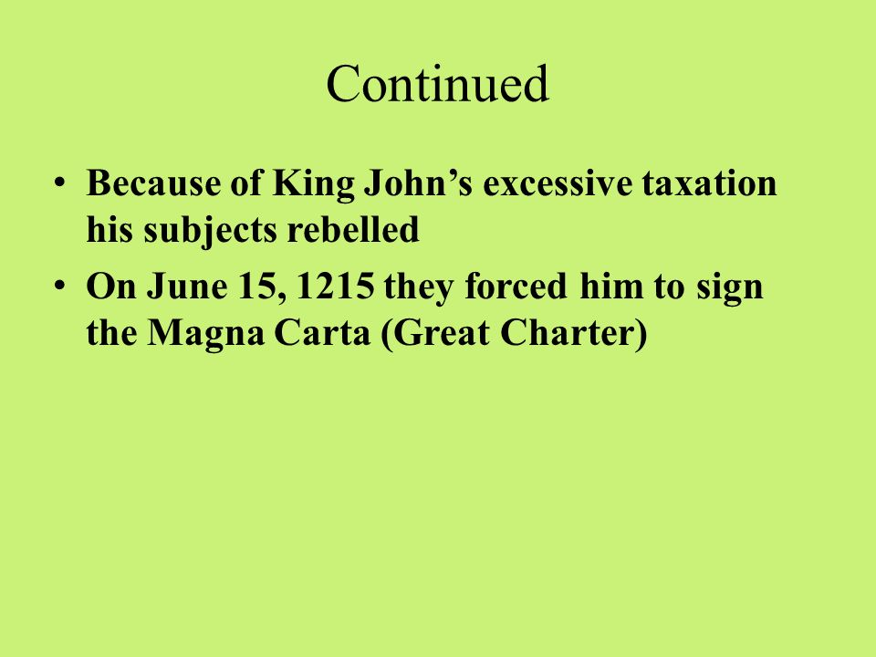 Continued Because of King John's excessive taxation his subjects rebelled.