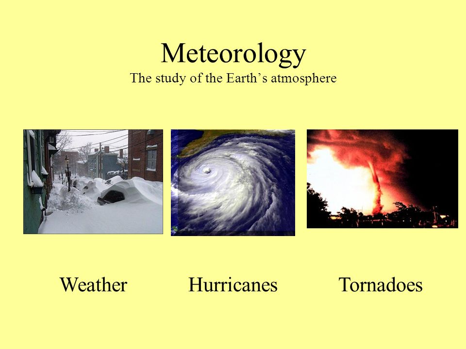 Meteorology The study of the Earth's atmosphere
