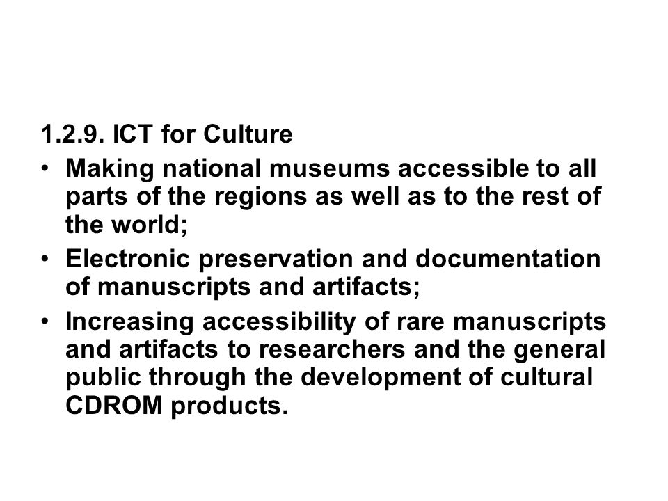 1.2.9. ICT for Culture Making national museums accessible to all parts of the regions as well as to the rest of the world;