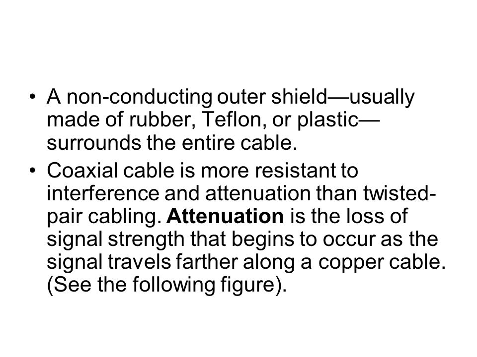 A non-conducting outer shield—usually made of rubber, Teflon, or plastic—surrounds the entire cable.
