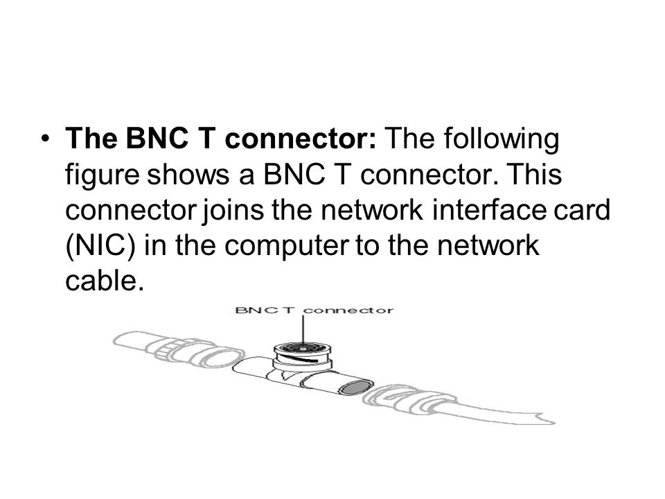 The BNC T connector: The following figure shows a BNC T connector