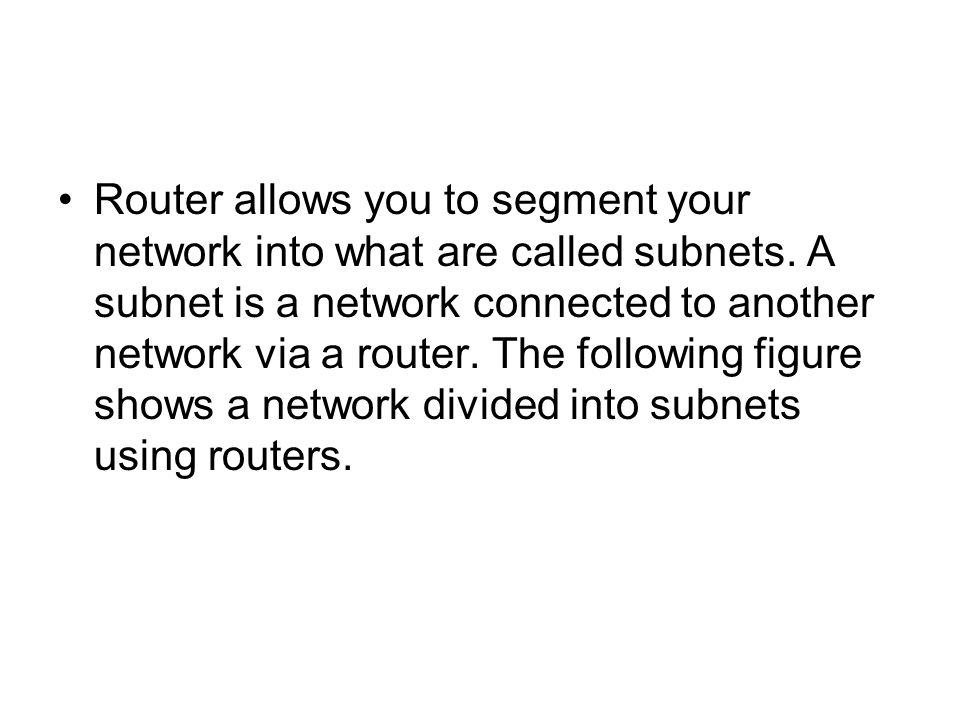 Router allows you to segment your network into what are called subnets