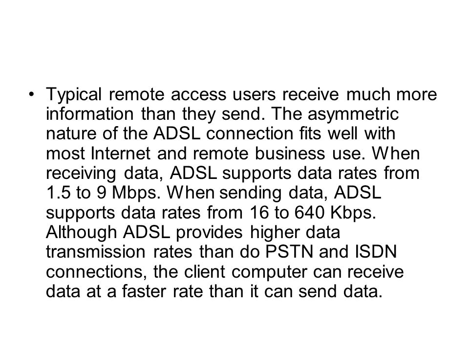 Typical remote access users receive much more information than they send.