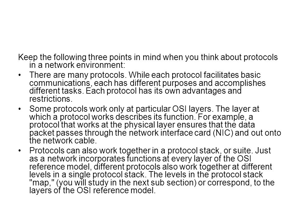 Keep the following three points in mind when you think about protocols in a network environment: