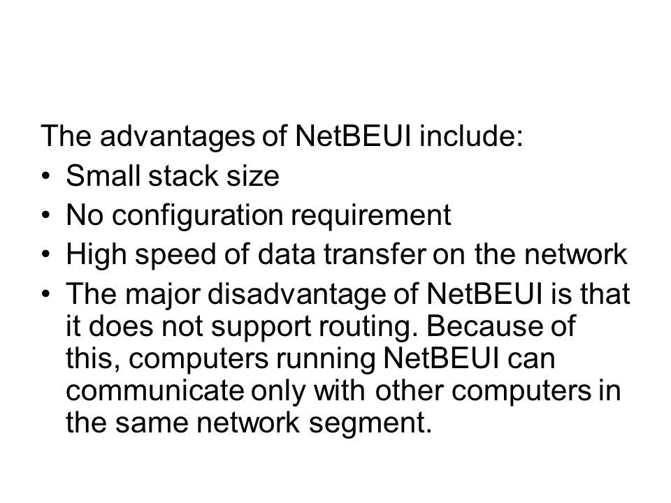 The advantages of NetBEUI include: