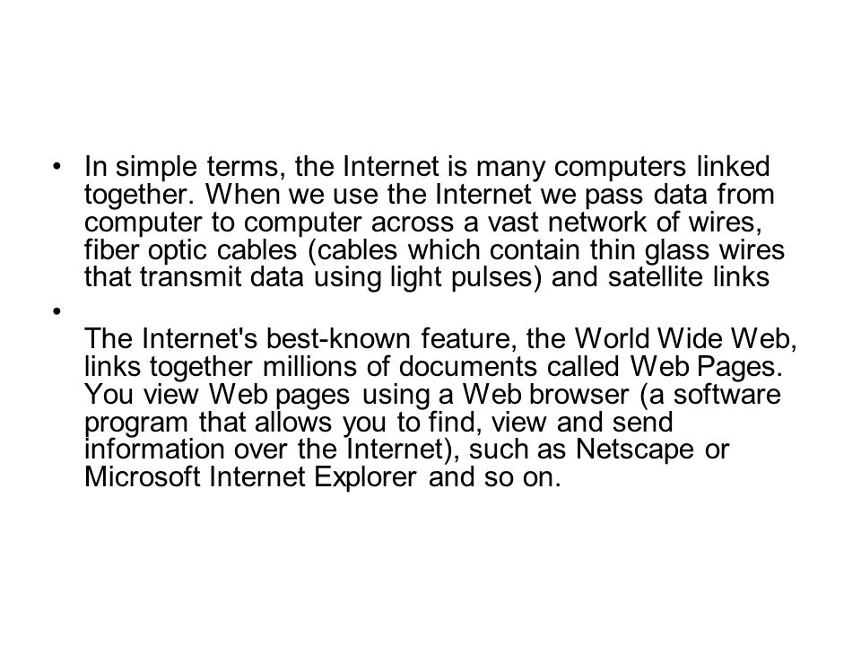 In simple terms, the Internet is many computers linked together