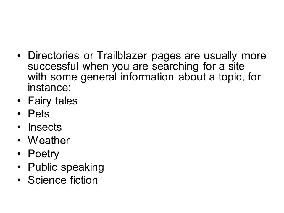 Directories or Trailblazer pages are usually more successful when you are searching for a site with some general information about a topic, for instance: