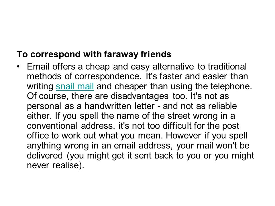 To correspond with faraway friends