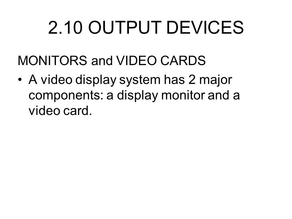 2.10 OUTPUT DEVICES MONITORS and VIDEO CARDS