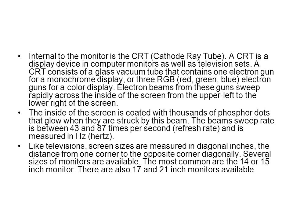 Internal to the monitor is the CRT (Cathode Ray Tube)