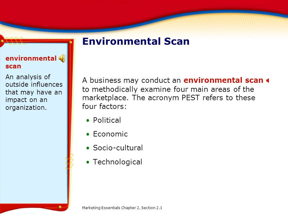 Environmental Scan environmental scan. An analysis of outside influences that may have an impact on an organization.