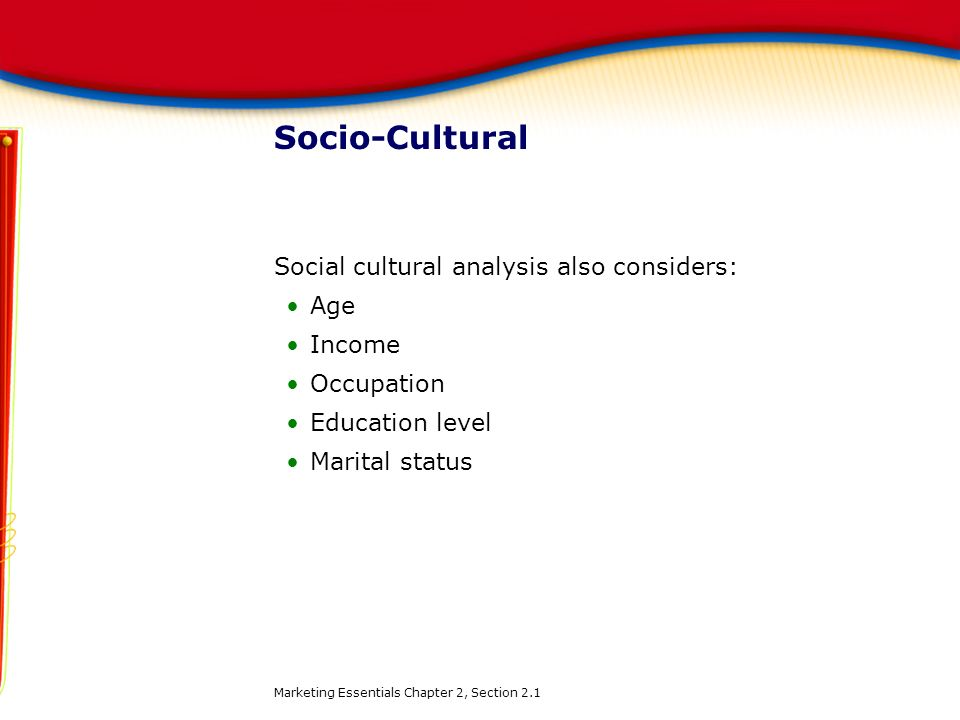 Socio-Cultural Social cultural analysis also considers: Age Income