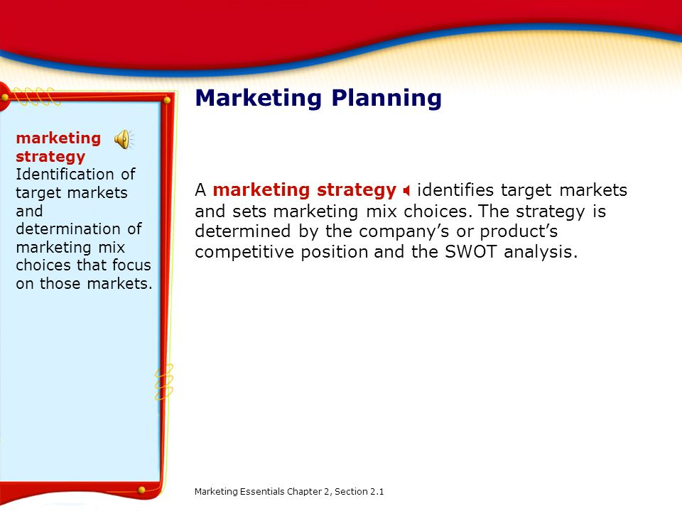 Marketing Planning marketing strategy Identification of target markets and determination of marketing mix choices that focus on those markets.