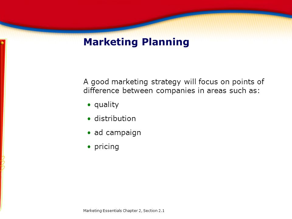 Marketing Planning A good marketing strategy will focus on points of difference between companies in areas such as: