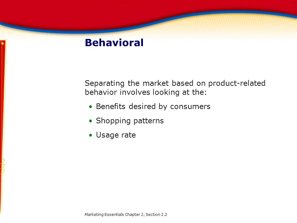 Behavioral Separating the market based on product-related behavior involves looking at the: Benefits desired by consumers.