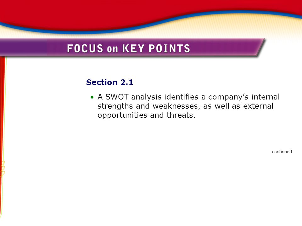 Section 2.1 A SWOT analysis identifies a company's internal strengths and weaknesses, as well as external opportunities and threats.
