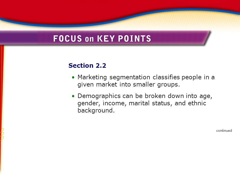 Section 2.2 Marketing segmentation classifies people in a given market into smaller groups.