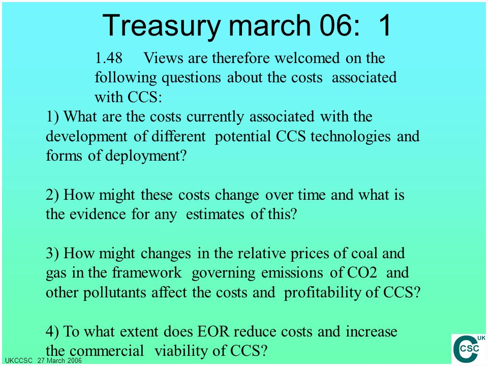 Treasury march 06: 1 1.48 Views are therefore welcomed on the following questions about the costs associated with CCS: