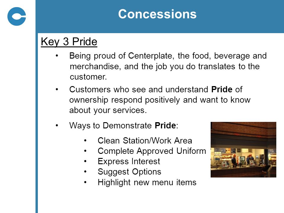 Concessions Key 3 Pride. Being proud of Centerplate, the food, beverage and. merchandise, and the job you do translates to the.
