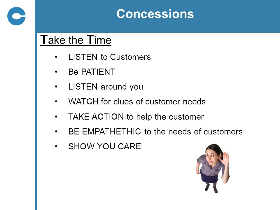 Concessions Take the Time LISTEN to Customers Be PATIENT